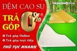 Bán Đệm cao su Đồng Phú Trả góp tại Hà Nội