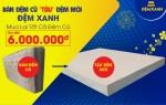 MUA MỚI ĐỔI CŨ: Đệm Xanh mua lại Đệm cũ với giá lên tới 6.000.000đ